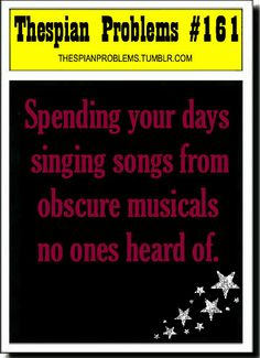 All of my theatre friends have heard of them,.......