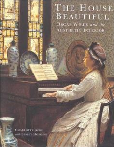The House Beautiful Oscar Wilde and the Aesthetic Interior 2000