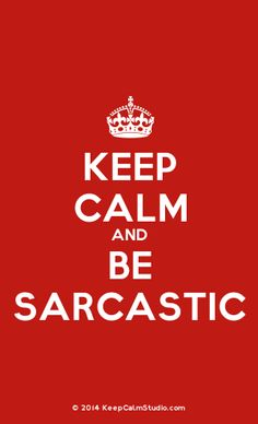 [Crown] Keep Calm And Be Sarcastic