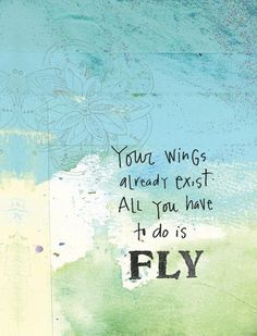Your wings already exist. All you have to do is FLY. #inspiration