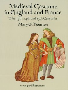 Medieval Costume in England and France by Mary G. Houston  Carefully researched, meticulously detailed account of the style and construction of period costumes. Includes descriptions and illustrations of royal apparel, elaborate ecclesiastical dress and vestments, academic and legal garments, and civilian dress of all classes. Also discusses jewelry, armor, textiles, embroidery and hairdressing.