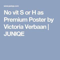 No vit S or H  as Premium Poster by Victoria Verbaan | JUNIQE