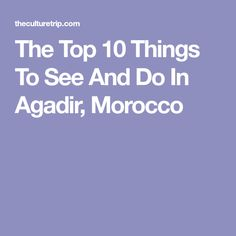 The Top 10 Things To See And Do In Agadir, Morocco
