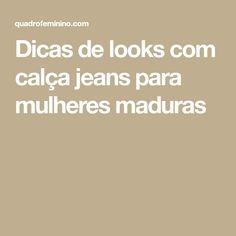 Dicas de looks com calça jeans para mulheres maduras