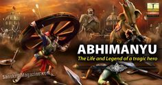 Abhimanyu: The Life and Legend of a tragic hero http://www.sanskritimagazine.com/indian-religions/hinduism/abhimanyu-the-life-and-legend-of-a-tragic-hero/