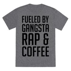 """This funny rap t shirt is for the lover of hip hop, rap music because they are """"fueled by gansta rap and coffee."""" This coffee shirt is perfect for fans of gangsta rap shirts, rap shirts, rap quotes, 90s hip hop and thug life."""
