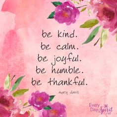 Be kind. Be calm. #kindness #joy For the app of wallpapers ~ www.everydayspirit.net xo