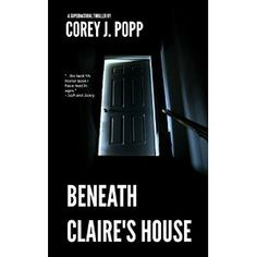 #Book Review of #BeneathClairesHouse from #ReadersFavorite - https://readersfavorite.com/book-review/beneath-claires-house  Reviewed by Siobhan Quinlan for Readers' Favorite  Beneath Claire`s House by Corey J. Popp is a young adult horror that takes you into Claire's scary, ghost filled world. At the start we are introduced to Claire, who is in the juvenile ward at Saint Thomas Psychiatric Hospital. Claire has been diagnosed as schizophrenic as she is seeing ghosts. Th...