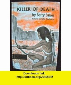 Killer-of-Death Betty Baker ,   ,  , ASIN: B0000CLYX3 , tutorials , pdf , ebook , torrent , downloads , rapidshare , filesonic , hotfile , megaupload , fileserve