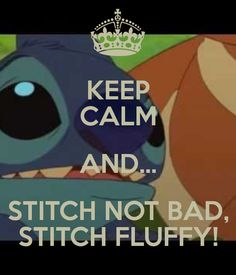 Stitch not bad stitch fluffy! Keep calm Lelo And Stich, Lilo And Stitch 3, Lilo And Stitch Quotes, Toothless And Stitch, Disney Stich, Ohana Means Family, Disney Quotes, Disney Love, Keep Calm