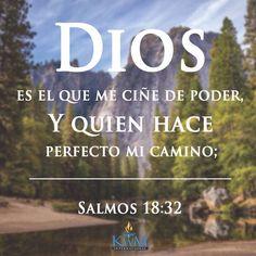 Dios es el que me ciñe de poder, Y quien hace perfecto mi camino.