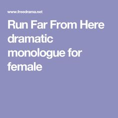 Run Far From Here dramatic monologue for female Dramatic Monologues, Close Up, Theatre, Acting, Running, Female, Theatres, Keep Running, Why I Run