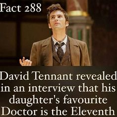 Maybe David tennant wanted to be the doctor so his daughter will be her favorite! But random: I think David tennant uses hair gel to make it messy like that!