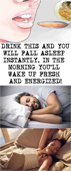 DRINK THIS AND YOU WILL FALL ASLEEP INSTANTLY. IN THE MORNING YOU'LL WAKE UP FRESH AND ENERGIZED!
