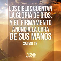 """""""Los cielos cuentan la gloria de Dios, Y el firmamento anuncia la obra de sus manos"""" - Salmos 19:1"""