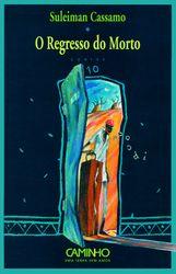 """""""O regresso do morto"""", de Suleiman Cassamo, escritor mozambiqueño. Recebeu o Prêmio da Associação dos Escritores. A obra é marcada por um profundo amor pela terra: a terra vista como a mãe, como símbolo de vida e guardiã dos ancestrais. O autor dedica o livroaos seus pais: """"A meus pais: porque o sangue é veículo da memória"""" (CASSAMO,1997 p.07)"""