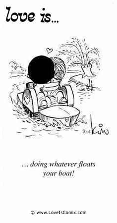 Love is... doing whatever floats your boat.