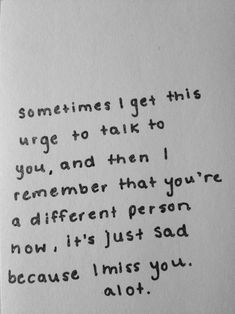Sad Love Quotes : Yes you're a different person now - Quotes Time Now Quotes, I Miss You Quotes, Missing You Quotes, Life Quotes Love, Cute Quotes, Great Quotes, Quotes To Live By, Funny Quotes, Inspirational Quotes