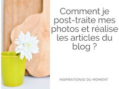 Comment je post-traite mes photos et réalise les articles du blog