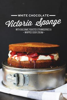 White Chocolate Victoria Sponge with Balsamic Roast Strawberries & Whipped Sour Cream // The Sugar Hit
