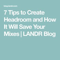 7 Tips to Create Headroom and How It Will Save Your Mixes   LANDR Blog