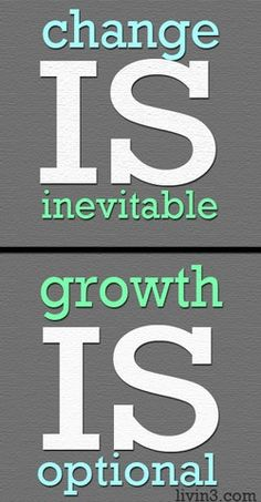 Change is inevitable. Growth is optional. Best Inspirational Quotes, Great Quotes, Quotes To Live By, Me Quotes, Cool Words, Wise Words, Motivational Posters, Leadership Quotes, Inevitable