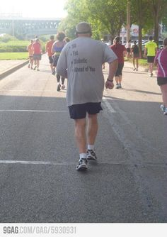 I can't tell you how many times I've seen those who are older and heavier than myself pass me on a run :)