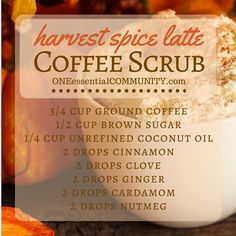 """Here's a fun and easy essential oil DIY project to try-- """"Harvest Spice Latte"""" coffee scrub. You probably already have the ingredients onhand coffee, brown sugar, coconut oil, and essential oils.  Makes a great gift! Exfoliates dead skin cells, smooths skin, improves circulation, and can temporarily reduce the appearance of cellulite and give your skin a firmer appeara"""
