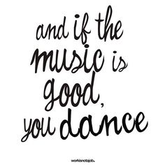 ....and if the music is good, you dance.