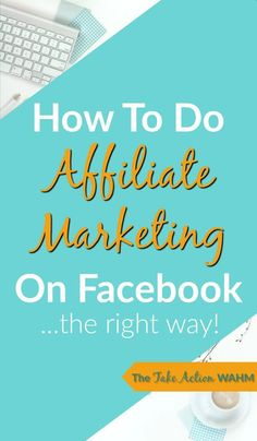 How To Do Affiliate Marketing On Facebook The Right Way