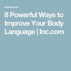8 Powerful Ways to Improve Your Body Language   Inc.com