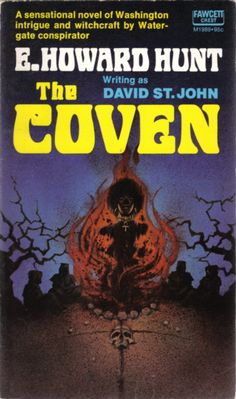 THE COVEN by E. Howard Hunt (yep, that Watergate guy*) writing as David St. John. Fawcett Crest, 1973.  When he wasn't writing pulp fiction, Hunt worked as a CIA agent for the Nixon administration. With G. Gordon Liddy, he engineered the first Watergate burglary as well as other undercover operations. In the ensuing Watergate Scandal, he  was convicted of burglary, conspiracy, and wiretapping, eventually serving 33 months in prison. (wikipedia)