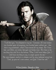 """My favorite Picture of Chris Hemsworth as Jamie Fraser, paired with my favorite quote from the """"Outlander"""" series...:)  """"Dragonfly in Amber"""" by Diana Gabaldon"""