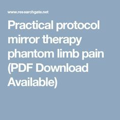 Practical protocol mirror therapy phantom limb pain (PDF Download Available)