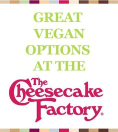 Restaurants With Good Vegan Options – Cheesecake Factory - Vegan Lifestyle Vegan Dieting Compassionate Living #vegan #veganrestaurant