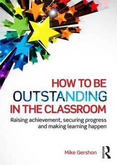 #newbook: How to be Outstanding in the Classroom: Raising Achievement, Securing Progress and Making Learning Happen./Gershon, Mike.  http://solo.bodleian.ox.ac.uk/primo_library/libweb/action/dlDisplay.do?vid=OXVU1&docId=oxfaleph020404381