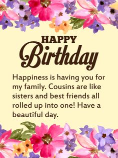 Pretty Floral Happy Birthday Card For Cousin Cousins Are Like Sisters And Best Friends Rolled Up Into One When You Send A Beautiful To Your
