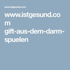 www.istgesund.com gift-aus-dem-darm-spuelen Yummy Mummy, For Your Health, Food For Thought, Feel Good, Healthy Living, Clean Eating, Health Fitness, Food And Drink, Nutrition