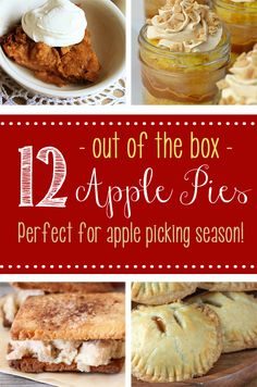 12 Out of the Box Apple Pies - Perfect for Apple Picking Season!