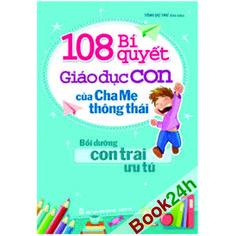 108 BÍ QUYẾT GIÁO DỤC CON CỦA CHA MẸ THÔNG THÁI - BỒI DƯỠNG CON TRAI ƯU TÚ Cuốn sách hữu ích cho các bậc cha mẹ trong việc lựa chọn phương pháp giáo dục thích hợp cho con trai của mình.