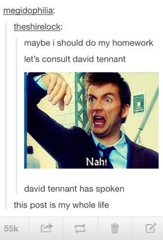 """David Tennant has spoken"" This is what I'm going by from now on. They always tell you to do what the doctor says, don't they?"
