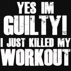 From now on I'm gonna kill every workout! Beware, mass murder is on the move!