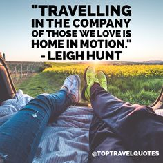 """Travelling in the company of those we love is home in motion."" - Leigh Hunt #travel #quote #travelquote #toptravelquotes"