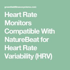 Heart Rate Monitors Compatible With NatureBeat for Heart Rate Variability (HRV)