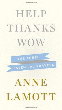 Help, Thanks, Wow: The Three Essential Prayers: Anne Lamott