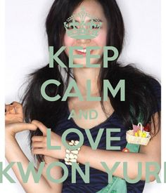 KEEP CALM AND LOVE KWON YURI - KEEP CALM AND CARRY ON Image ...