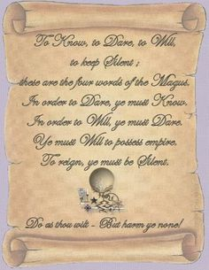 Book of Shadows:  To Know, To Dare, To Will, To Keep Silent.