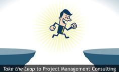 Take the Leap: Become a Project Management Consultant in 7 Steps