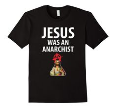 Jesus Was An Anarchist Easter Sunday T-shirt // http://amzn.to/2nY5FtH