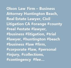 Olson Law Firm – Business Attorney Huntington Beach, Real Estate Lawyer, Civil Litigation CA #orange #county #real #estate #lawyer, #business #litigation, #trial #lawyer, #huntington #beach #business #law #firm, #corporate #law, #personal #injury, #collections, #contingency #fee #attorney, #car #accidents, #trip #and #fall, #free #consultation, #chapter #7 #bankruptcy #lawyer, #d…